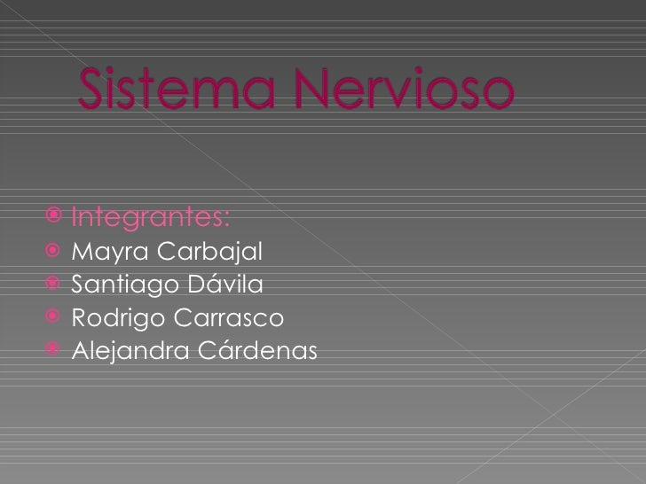 <ul><li>Integrantes: </li></ul><ul><li>Mayra Carbajal </li></ul><ul><li>Santiago Dávila </li></ul><ul><li>Rodrigo Carrasco...