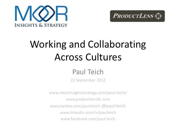 Working and Collaborating    Across Cultures               Paul Teich              22 September 2012    www.moorinsightsst...
