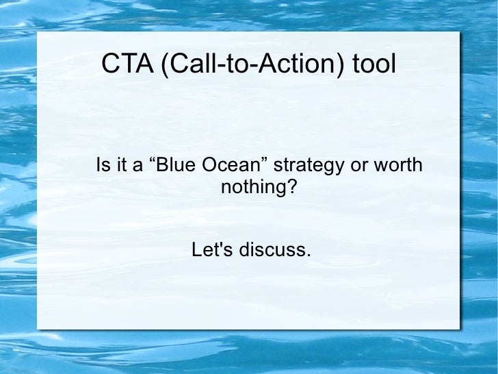 """CTA (Call-to-Action) toolIs it a """"Blue Ocean"""" strategy or worth               nothing?           Lets discuss."""