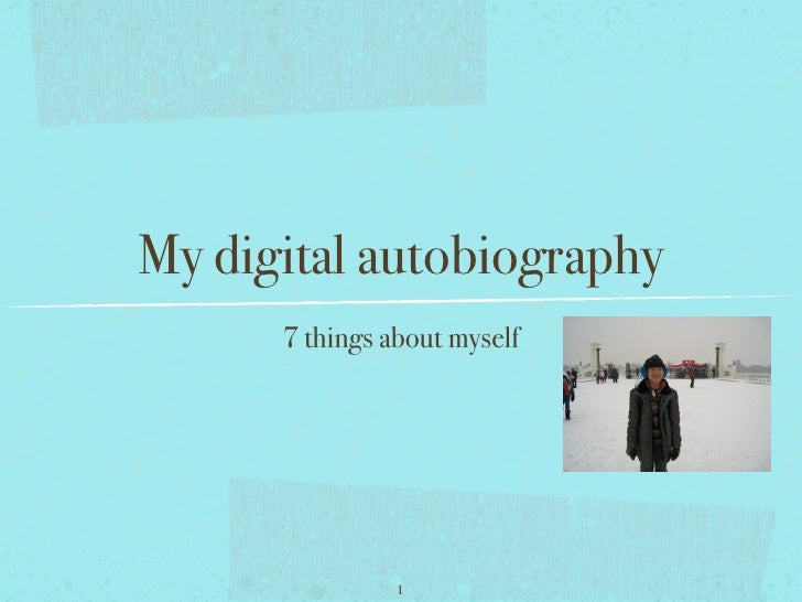 My digital autobiography       7 things about myself                     1