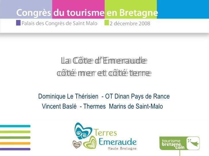 Dominique Le Thérisien  - OT Dinan Pays de Rance Vincent Baslé  - Thermes  Marins de Saint-Malo  La Côte d'Emeraude  côté ...