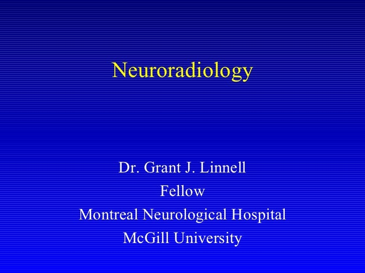 Neuroradiology Dr. Grant J. Linnell Fellow Montreal Neurological Hospital McGill University