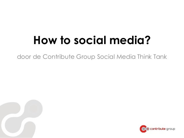 How to social media? door de Contribute Group Social Media Think Tank