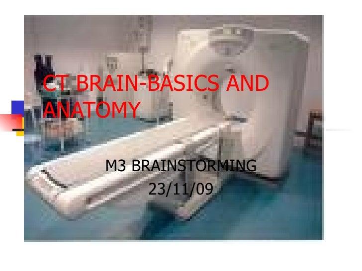 CT BRAIN-BASICS AND ANATOMY M3 BRAINSTORMING 23/11/09