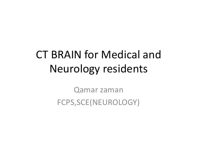 CT BRAIN for Medical and Neurology residents Qamar zaman FCPS,SCE(NEUROLOGY)