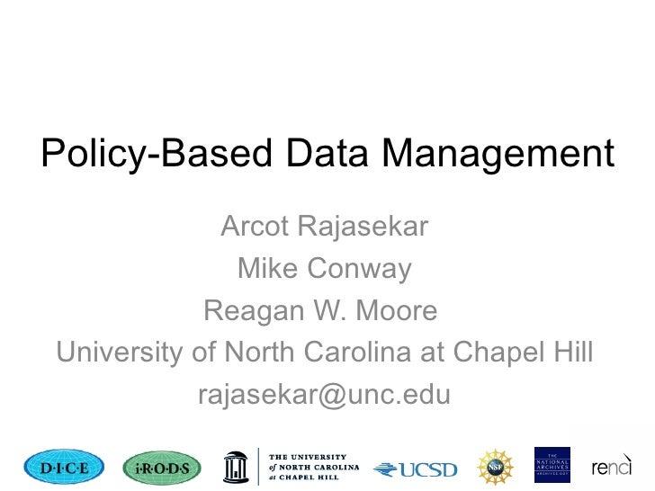 Policy-Based Data Management Arcot Rajasekar Mike Conway Reagan W. Moore  University of North Carolina at Chapel Hill [ema...