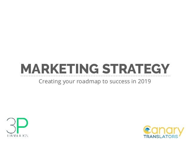 MARKETING STRATEGY Creating your roadmap to success in 2019