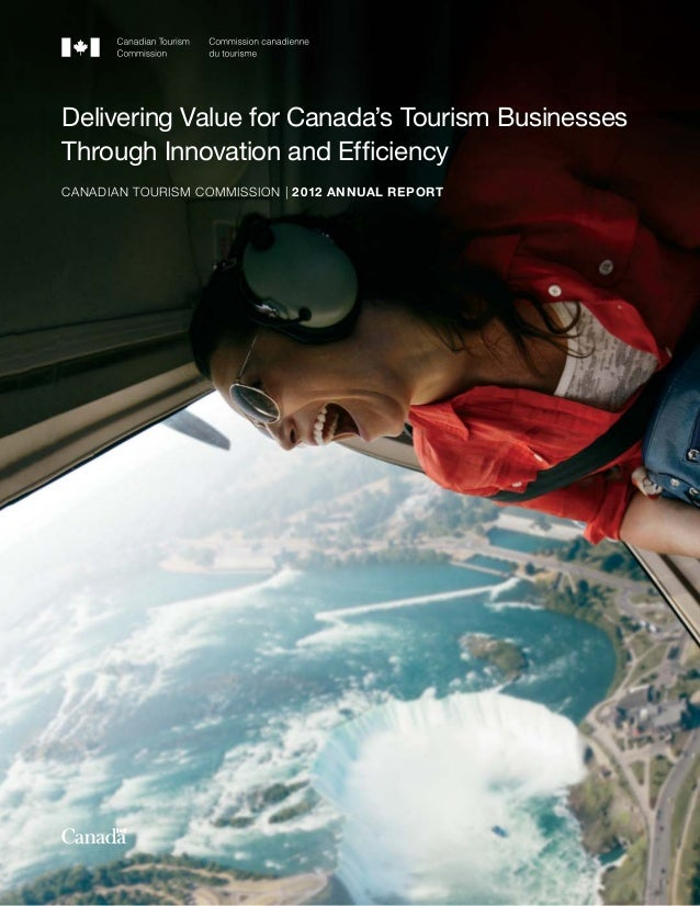 CANADIAN TOURISM COMMISSION | 2012 ANNUAL REPORTDelivering Value for Canada's Tourism BusinessesThrough Innovation and Effi...