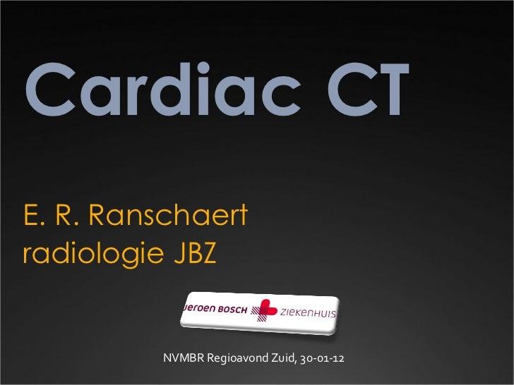 Cardiac CT E. R. Ranschaert radiologie JBZ NVMBR Regioavond Zuid, 30-01-12