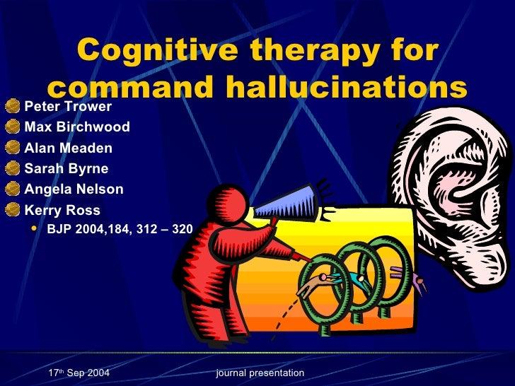 Cognitive therapy for command hallucinations <ul><li>Peter Trower </li></ul><ul><li>Max Birchwood </li></ul><ul><li>Alan M...