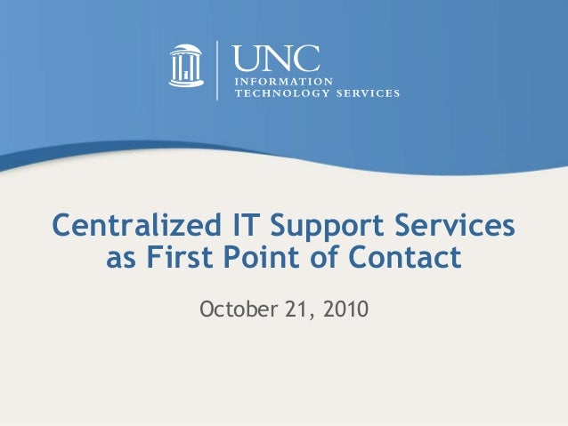 Centralized IT Support Services as First Point of Contact October 21, 2010