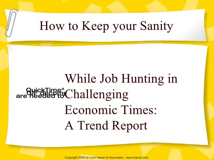 While Job Hunting in Challenging  Economic Times: A Trend Report How to Keep your Sanity