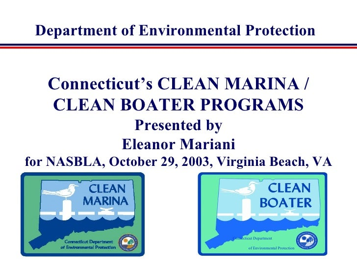 Department of Environmental Protection   Connecticut's CLEAN MARINA /   CLEAN BOATER PROGRAMS                Presented by ...