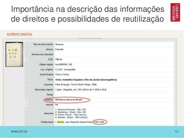 www.bl.uk 12 Importância na descrição das informações de direitos e possibilidades de reutilização