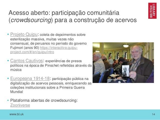 www.bl.uk 14 Acesso aberto: participação comunitária (crowdsourcing) para a construção de acervos • Projeto Quipu: coleta ...