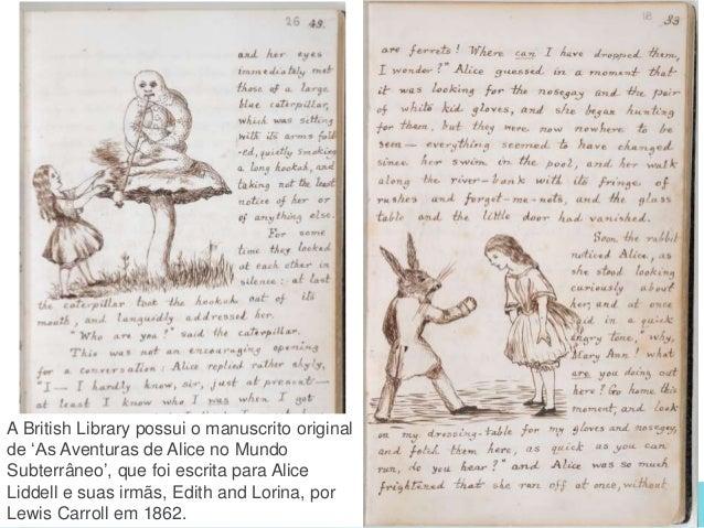www.bl.uk 22 A British Library possui o manuscrito original de 'As Aventuras de Alice no Mundo Subterrâneo', que foi escri...