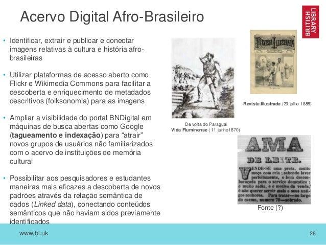 www.bl.uk 28 Acervo Digital Afro-Brasileiro • Identificar, extrair e publicar e conectar imagens relativas à cultura e his...