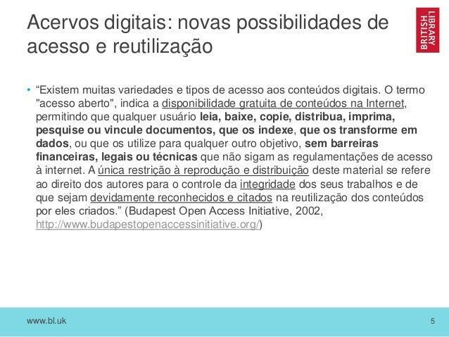 """www.bl.uk 5 Acervos digitais: novas possibilidades de acesso e reutilização • """"Existem muitas variedades e tipos de acesso..."""