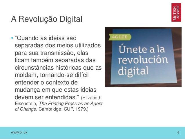 """www.bl.uk 6 A Revolução Digital • """"Quando as ideias são separadas dos meios utilizados para sua transmissão, elas ficam ta..."""