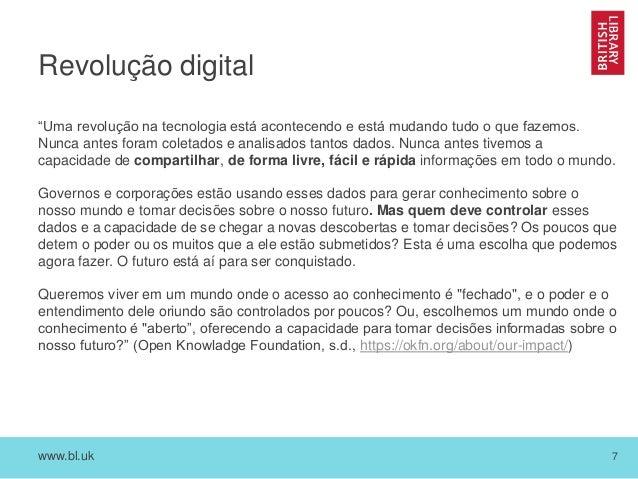 """www.bl.uk 7 Revolução digital """"Uma revolução na tecnologia está acontecendo e está mudando tudo o que fazemos. Nunca antes..."""