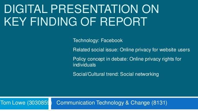 DIGITAL PRESENTATION ON KEY FINDING OF REPORT Tom Lowe (3030859) Communication Technology & Change (8131) Technology: Face...