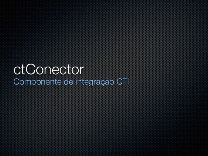 ctConectorComponente de integração CTI