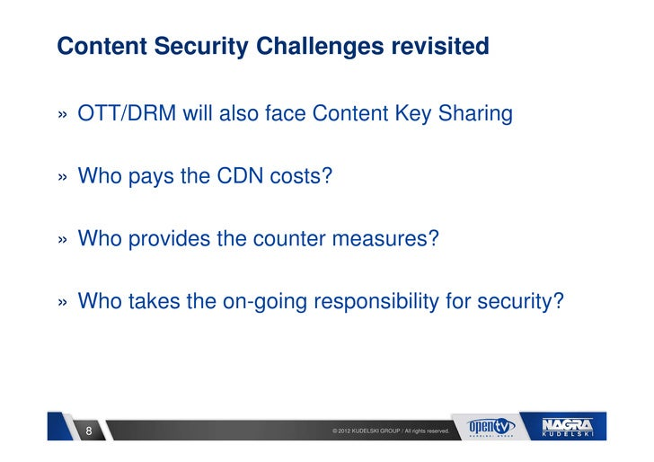 Content Security Challenges revisited» OTT/DRM will also face Content Key Sharing» Who pays the CDN costs?» Who provides t...