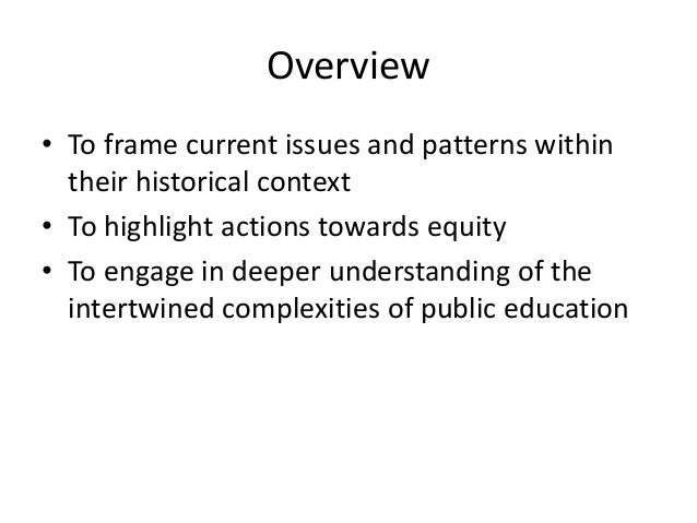 Overview • To frame current issues and patterns within their historical context • To highlight actions towards equity • To...