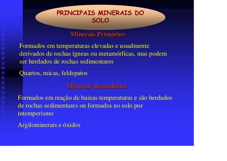 PRINCIPAIS MINERAIS DO                       SOLO                   Minerais PrimáriosFormados em temperaturas elevadas e ...
