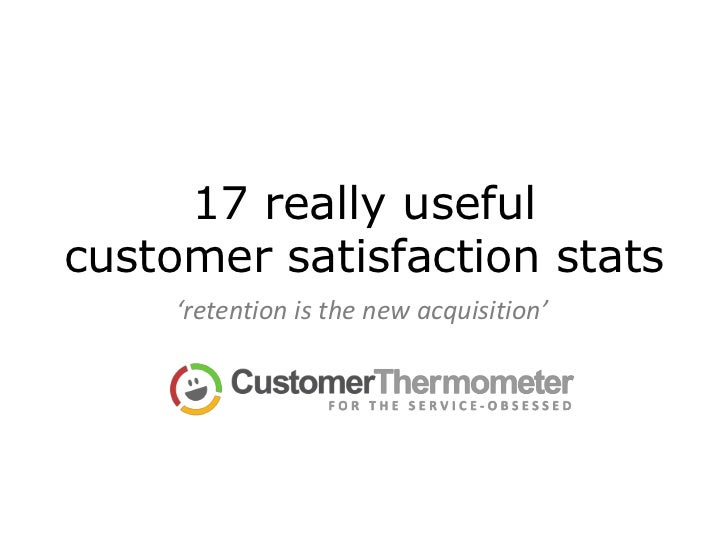17 really usefulcustomer satisfaction stats     'retention is the new acquisition'