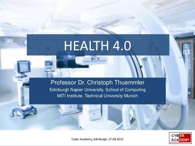 Professor Dr. Christoph Thuemmler Edinburgh Napier University, School of Computing MITI Institute, Technical University Mu...