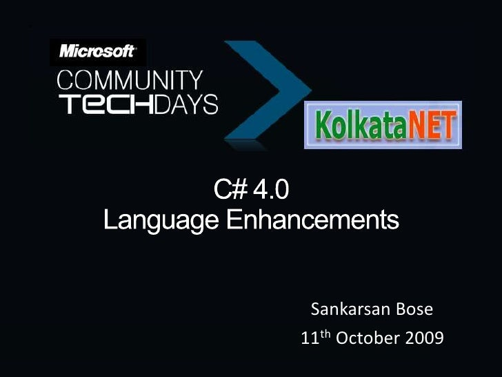 C# 4.0 Language Enhancements<br />Sankarsan Bose<br />11th October 2009<br />