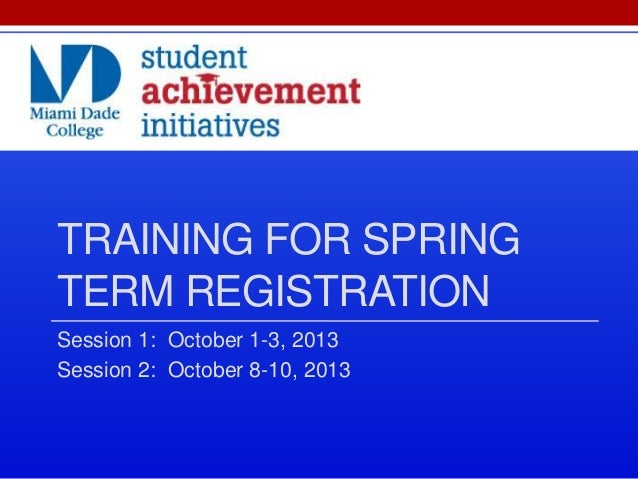 TRAINING FOR SPRING TERM REGISTRATION Session 1: October 1-3, 2013 Session 2: October 8-10, 2013
