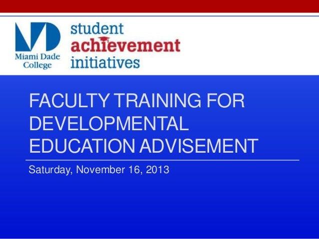 FACULTY TRAINING FOR DEVELOPMENTAL EDUCATION ADVISEMENT Saturday, November 16, 2013