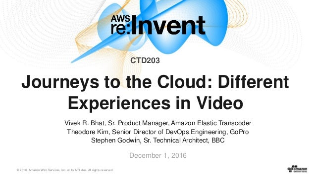 © 2016, Amazon Web Services, Inc. or its Affiliates. All rights reserved. December 1, 2016 Journeys to the Cloud: Differen...