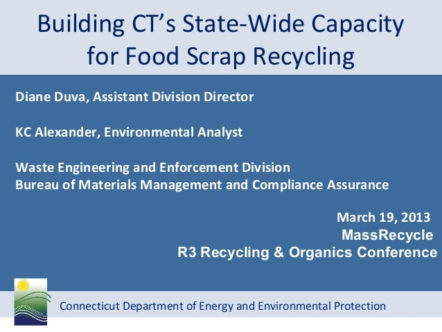 Connecticut Department of Energy and Environmental ProtectionBuilding CT's State-Wide Capacityfor Food Scrap RecyclingDian...