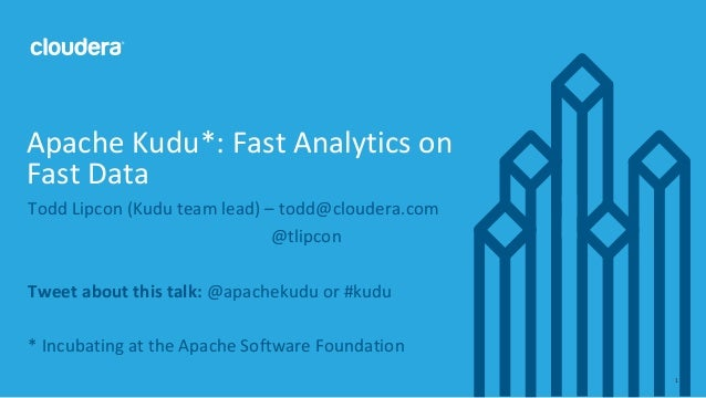 © Cloudera, Inc. All rights reserved. 1 Todd Lipcon (Kudu team lead) – todd@cloudera.com @tlipcon Tweet about this talk: @...