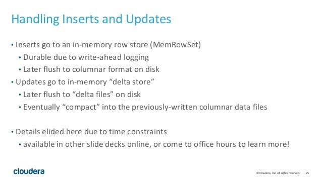 © Cloudera, Inc. All rights reserved. 25 Handling Inserts and Updates • Inserts go to an in-memory row store (MemRowSet) •...