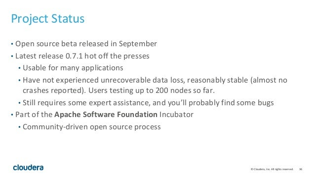 © Cloudera, Inc. All rights reserved. 36 Project Status • Open source beta released in September • Latest release 0.7.1 ho...