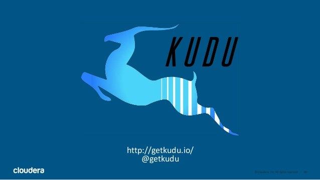 © Cloudera, Inc. All rights reserved. 40 http://getkudu.io/ @getkudu