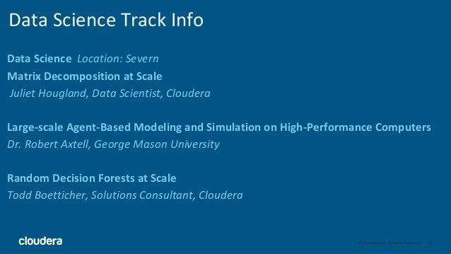11© Cloudera, Inc. All rights reserved. Data Science Track Info Data Science Location: Severn Matrix Decomposition at Scal...