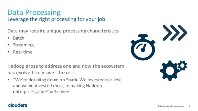8© Cloudera, Inc. All rights reserved. Data Processing Leverage the right processing for your job Data may require unique ...