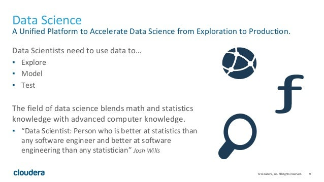 9© Cloudera, Inc. All rights reserved. Data Science A Unified Platform to Accelerate Data Science from Exploration to Prod...