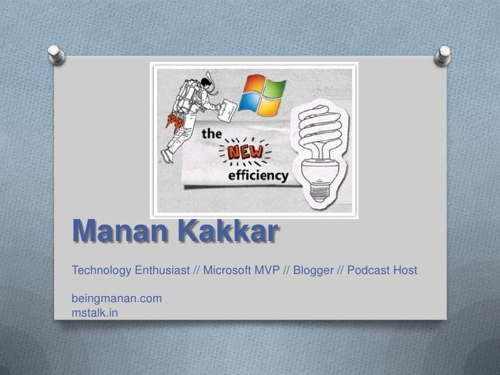Manan Kakkar<br />Technology Enthusiast // Microsoft MVP // Blogger // Podcast Host<br />beingmanan.com<br />mstalk.in<br />