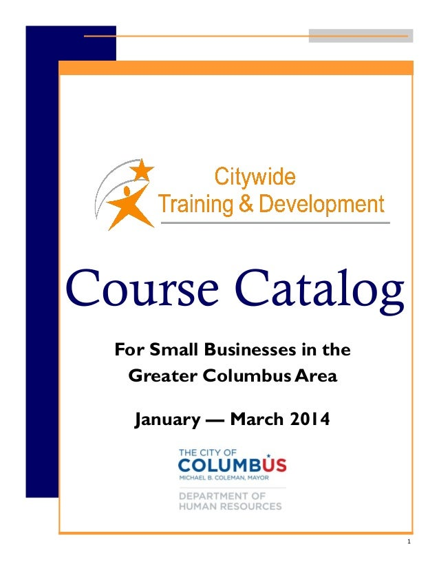 Course Catalog For Small Businesses in the Greater Columbus Area January — March 2014  1