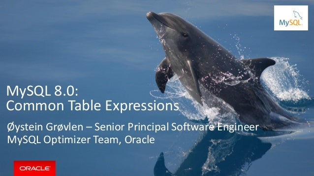 Copyright © 2016, Oracle and/or its affiliates. All rights reserved. | MySQL 8.0: Common Table Expressions Øystein Grøvlen...