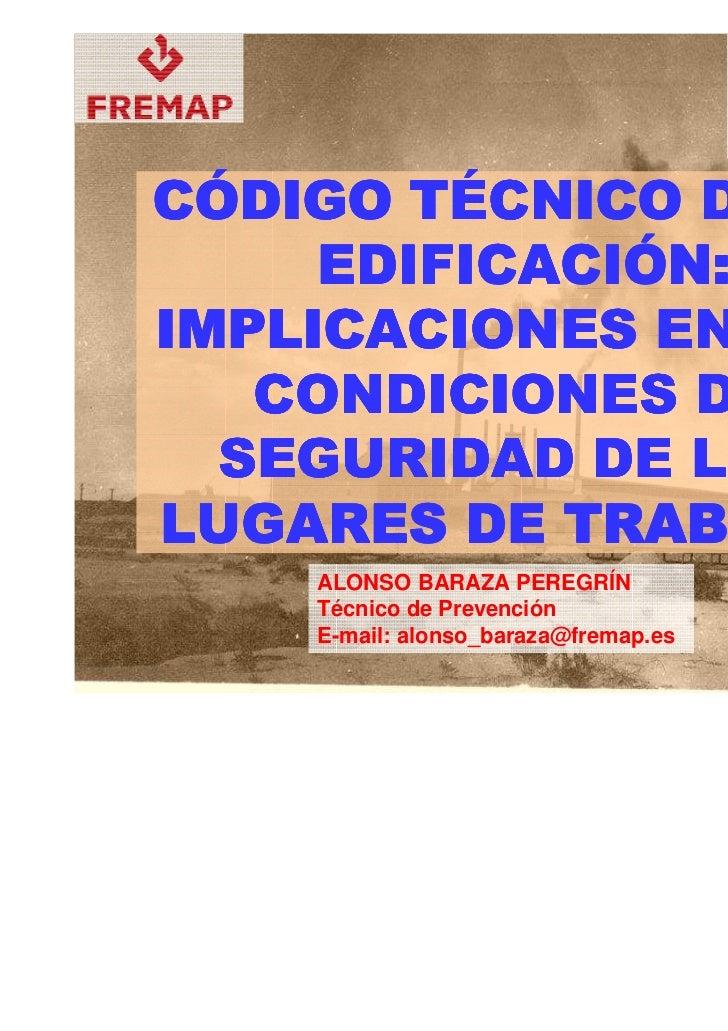 CÓDIGO TÉCNICO DE LA     EDIFICACIÓN:IMPLICACIONES EN LAS   CONDICIONES DE  SEGURIDAD DE LOSLUGARES DE TRABAJO.    ALONSO ...