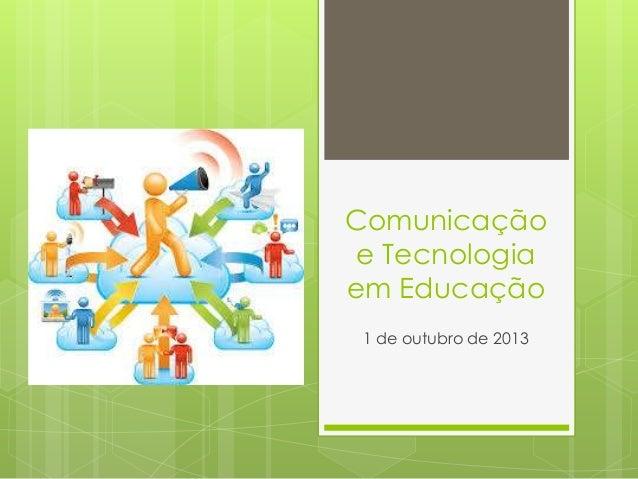 Comunicação e Tecnologia em Educação 1 de outubro de 2013