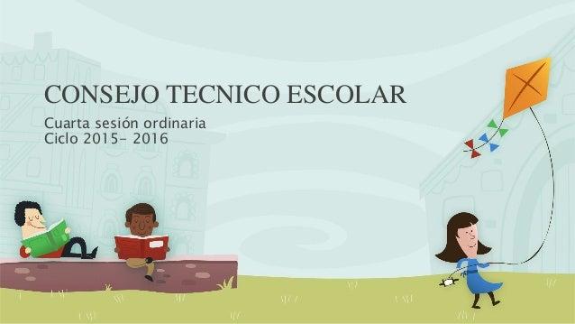 CONSEJO TECNICO ESCOLAR Cuarta sesión ordinaria Ciclo 2015- 2016