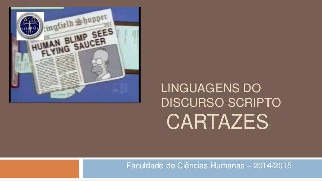 LINGUAGENS DO  DISCURSO SCRIPTO  CARTAZES  Faculdade de Ciências Humanas – 2014/2015